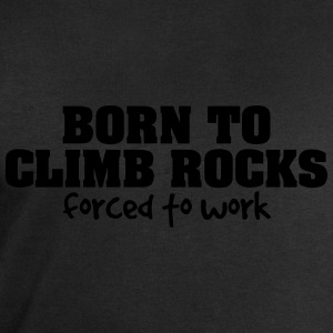 born to climb rocks forced to work - Men's Sweatshirt by Stanley & Stella