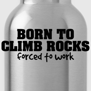 born to climb rocks forced to work - Water Bottle