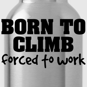 born to climb forced to work - Water Bottle