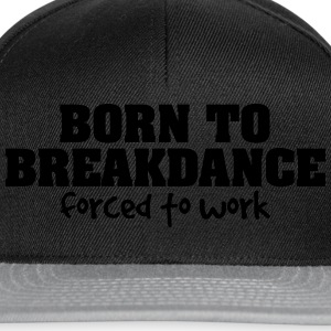 born to breakdance forced to work - Snapback Cap