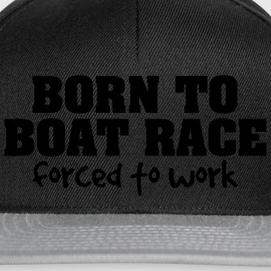 born to boat race forced to work - Snapback Cap