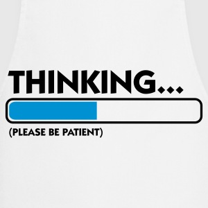 I m thinking .... Patience please! Shirts - Cooking Apron