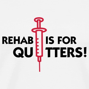 Rehab is for quitters Mugs & Drinkware - Men's Premium T-Shirt