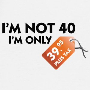 I m not 40. I'm only 39,99 € plus tax Mugs & Drinkware - Men's Premium T-Shirt