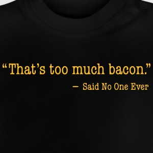 That's too much bacon Langarmshirts - Baby T-Shirt