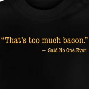 That's too much bacon T-Shirts - Baby T-Shirt