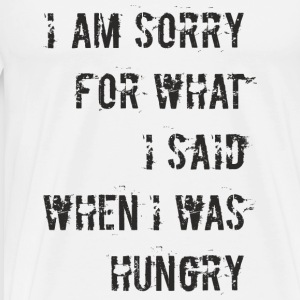 D018 Sorry for what I said when I was hungry Tops - Männer Premium T-Shirt