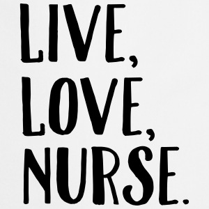 Live, Love, Nurse. T-Shirts - Cooking Apron