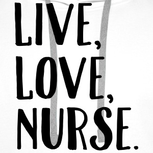 Live, Love, Nurse. T-Shirts - Men's Premium Hoodie