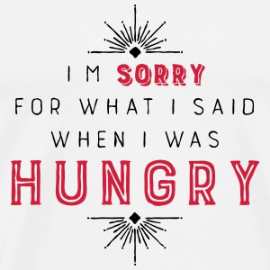 I'm sorry for what I said when I was hungry Handy & Tablet Hüllen - Männer Premium T-Shirt