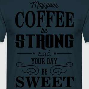 May your coffee be strong and your day be sweet Forklær - T-skjorte for menn