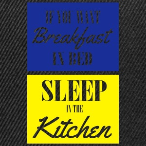 If you want breakfast in bed, sleep in the kichten Delantales - Gorra Snapback
