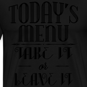 Today's menu - Take it or leave it Sudaderas - Camiseta premium hombre