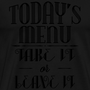 Today's menu - Take it or leave it Long Sleeve Shirts - Men's Premium T-Shirt