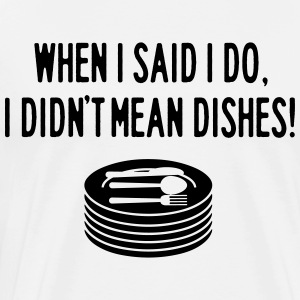When I said I do. I didn't mean dishes Langarmshirts - Männer Premium T-Shirt