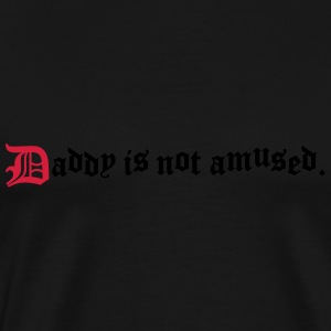 daddy is not amused  Long sleeve shirts - Men's Premium T-Shirt