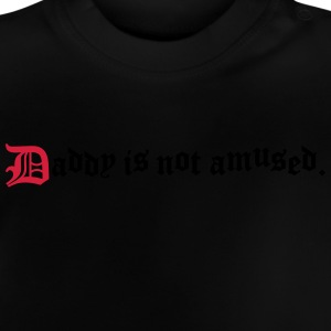 daddy is not amused  T-shirts - Baby-T-shirt