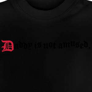 daddy is not amused  Langarmshirts - Baby T-Shirt