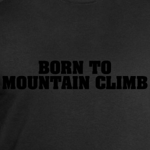born to mountain climb - Men's Sweatshirt by Stanley & Stella