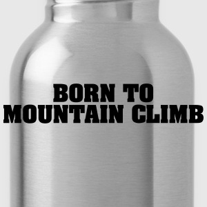 born to mountain climb - Water Bottle