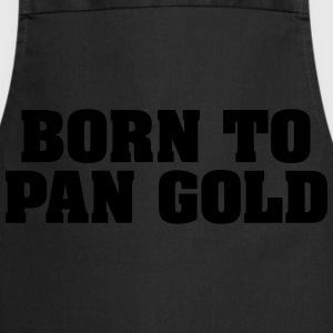 born to pan gold - Cooking Apron