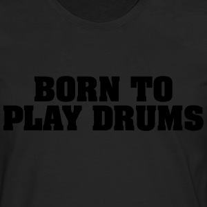 born to play drums - Men's Premium Longsleeve Shirt