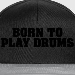 born to play drums - Snapback Cap