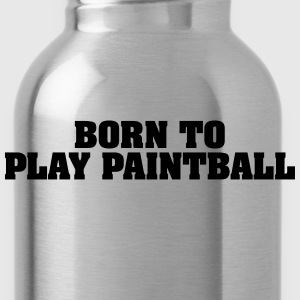 born to play paintball - Water Bottle