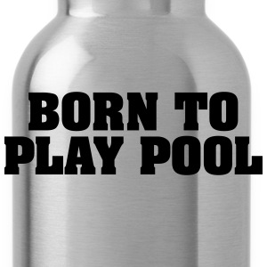 born to play pool - Trinkflasche