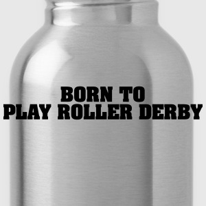born to play roller derby - Trinkflasche