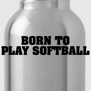 born to play softball - Trinkflasche