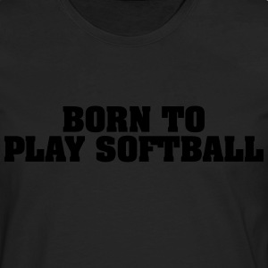born to play softball - Männer Premium Langarmshirt