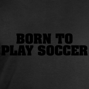 born to play soccer - Men's Sweatshirt by Stanley & Stella