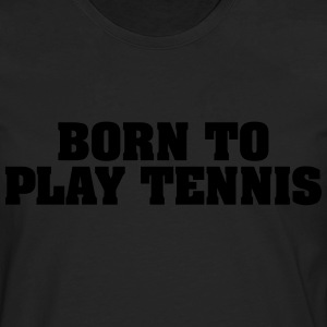 born to play tennis - Men's Premium Longsleeve Shirt