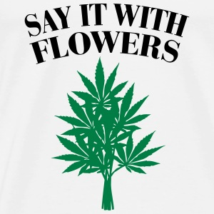 Cannabis - Say it with Flowers Sportkleding - Mannen Premium T-shirt