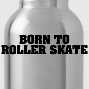 born to roller skate - Trinkflasche