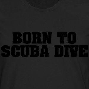 born to scuba dive - Men's Premium Longsleeve Shirt