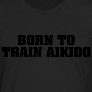 born to train aikido - Men's Premium Longsleeve Shirt