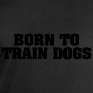 born to train dogs - Men's Sweatshirt by Stanley & Stella