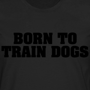 born to train dogs - Men's Premium Longsleeve Shirt