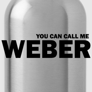 you can call me weber T-Shirts - Trinkflasche