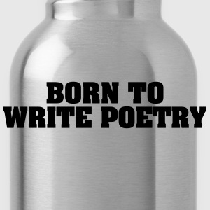 born to write poetry - Water Bottle
