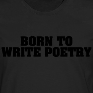 born to write poetry - Men's Premium Longsleeve Shirt