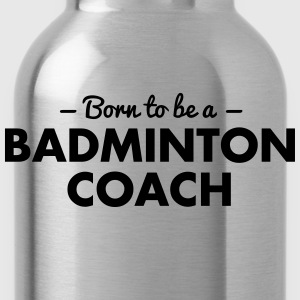 born to be a badminton coach - Trinkflasche