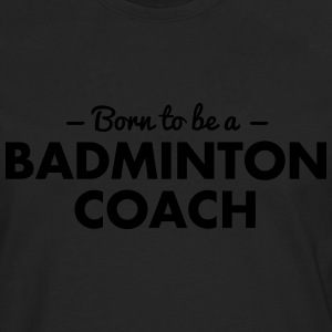 born to be a badminton coach - Men's Premium Longsleeve Shirt