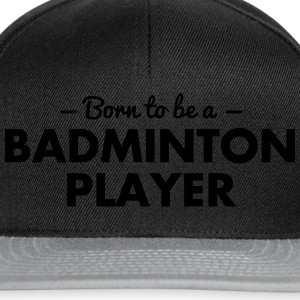 born to be a badminton player - Snapback Cap