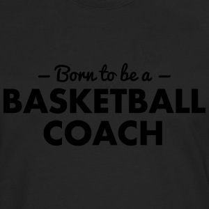 born to be a basketball coach - Men's Premium Longsleeve Shirt
