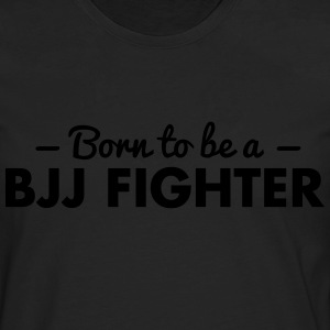 born to be a bjj fighter - Men's Premium Longsleeve Shirt