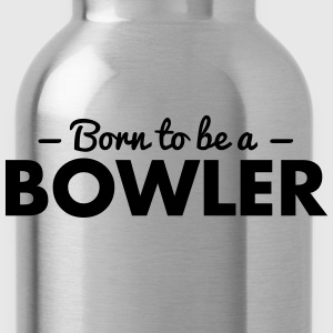 born to be a bowler - Trinkflasche