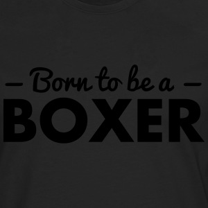 born to be a boxer - Men's Premium Longsleeve Shirt